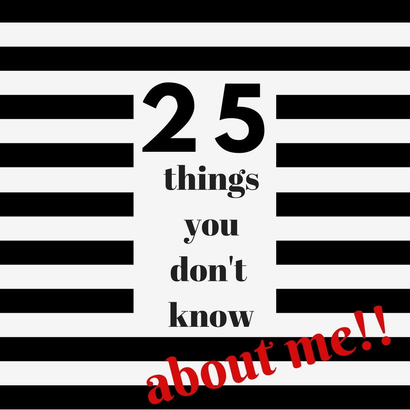 25 Things You Don't Know About Me!